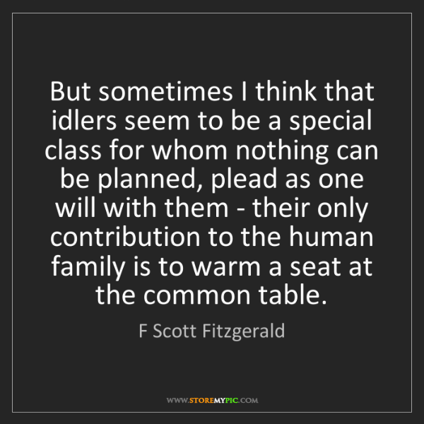 F Scott Fitzgerald: But sometimes I think that idlers seem to be a special...