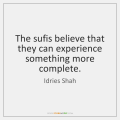 idries-shah-the-sufis-believe-that-they-can-experience-quote-on-storemypic-6a8d3