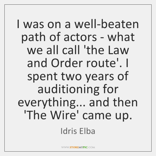 I was on a well-beaten path of actors - what we all ...