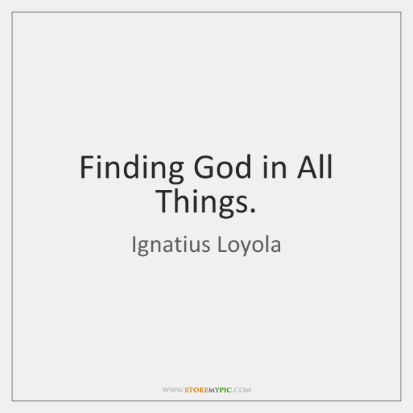 Finding God in All Things.