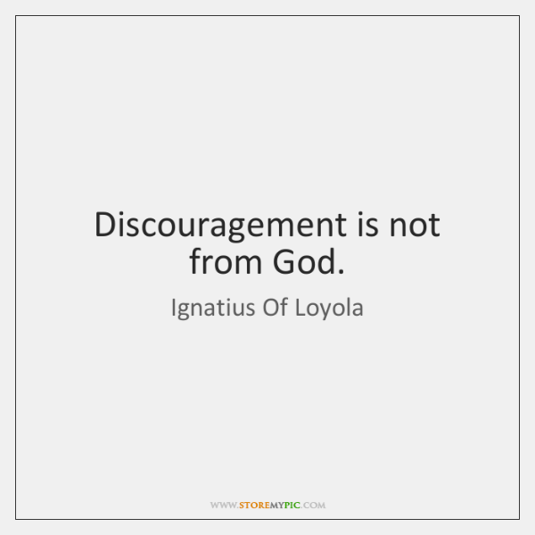 Discouragement is not from God.