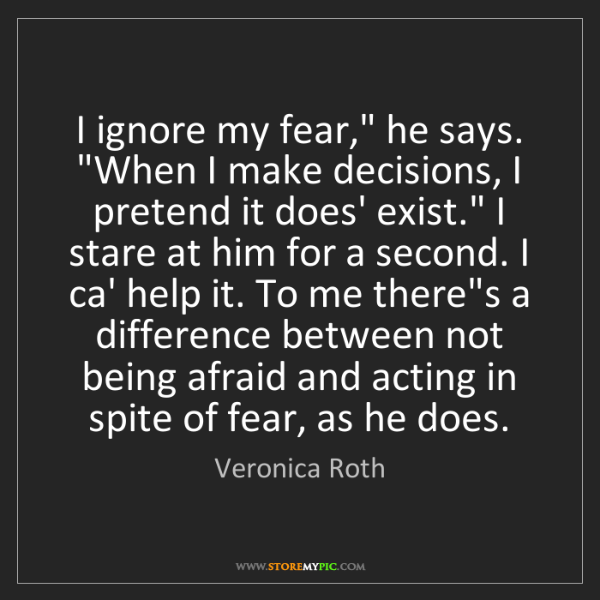 """Veronica Roth: I ignore my fear,"""" he says. """"When I make decisions, I..."""