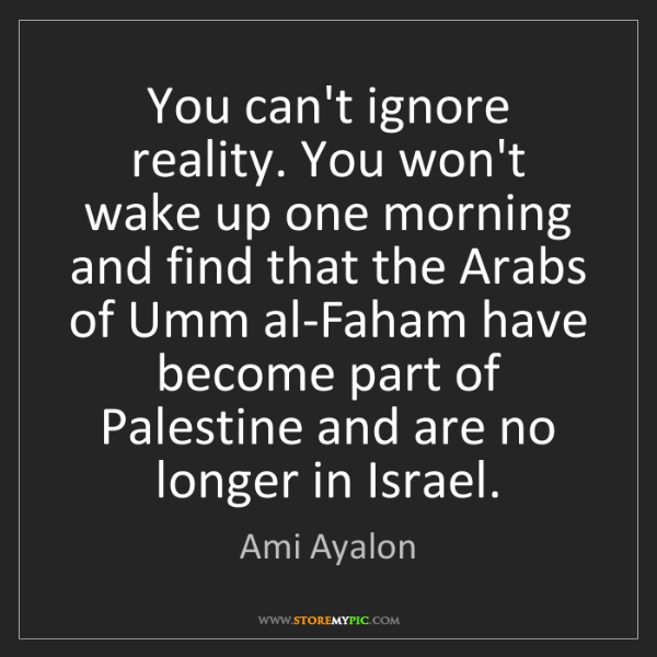 Ami Ayalon: You can't ignore reality. You won't wake up one morning...