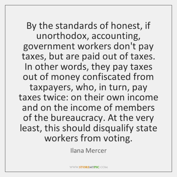 By the standards of honest, if unorthodox, accounting, government workers don't pay ...