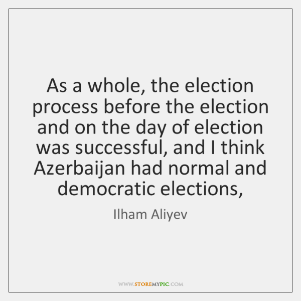 As a whole, the election process before the election and on the ...