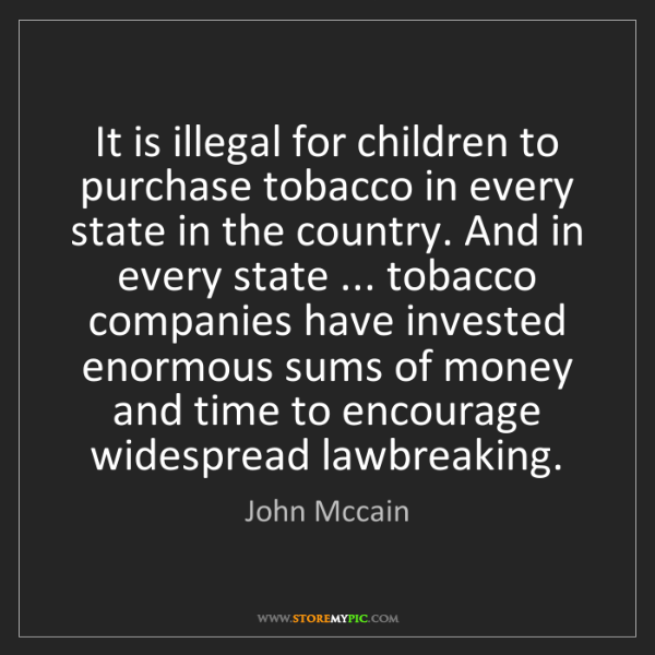 John Mccain: It is illegal for children to purchase tobacco in every...