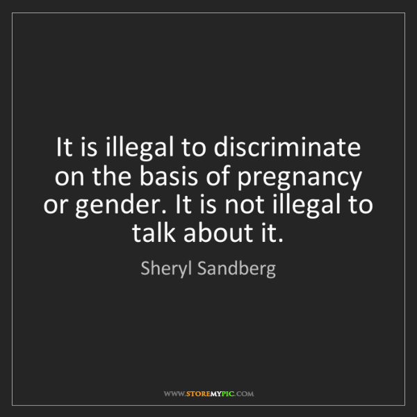 Sheryl Sandberg: It is illegal to discriminate on the basis of pregnancy...