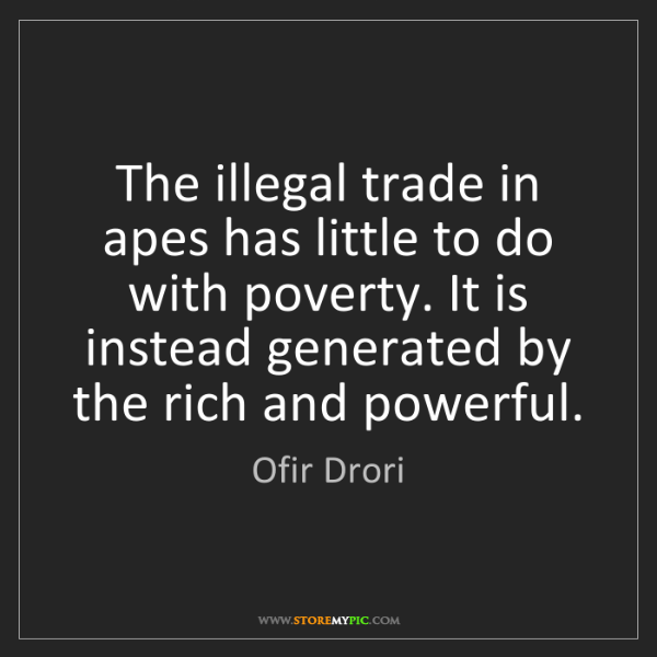 Ofir Drori: The illegal trade in apes has little to do with poverty....