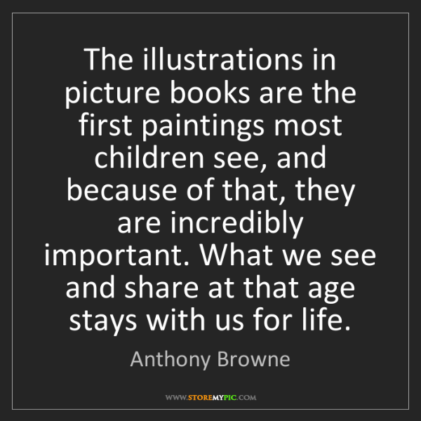 Anthony Browne: The illustrations in picture books are the first paintings...