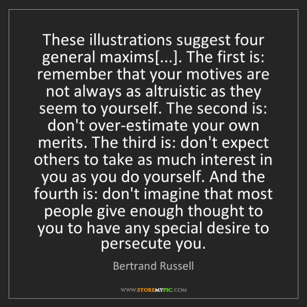 Bertrand Russell: These illustrations suggest four general maxims[...]....