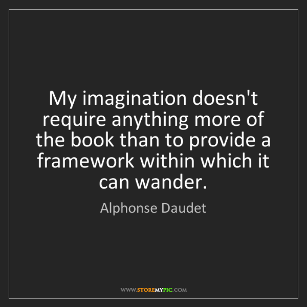 Alphonse Daudet: My imagination doesn't require anything more of the book...