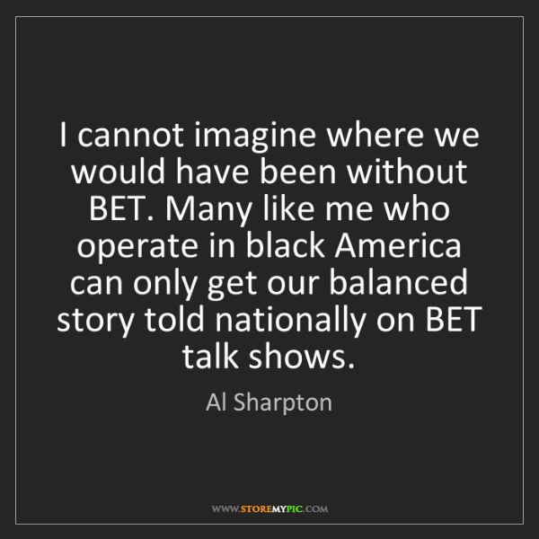 Al Sharpton: I cannot imagine where we would have been without BET....