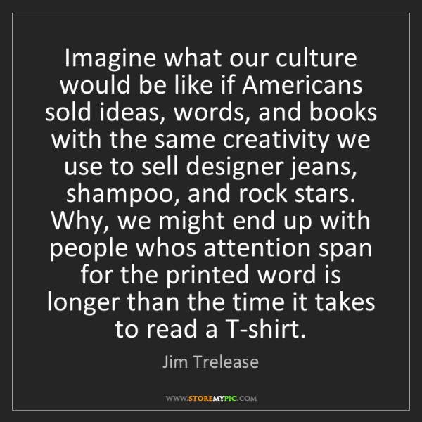 Jim Trelease: Imagine what our culture would be like if Americans sold...