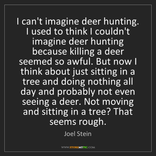 Joel Stein: I can't imagine deer hunting. I used to think I couldn't...