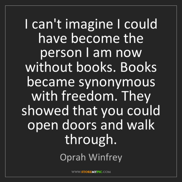 Oprah Winfrey: I can't imagine I could have become the person I am now...