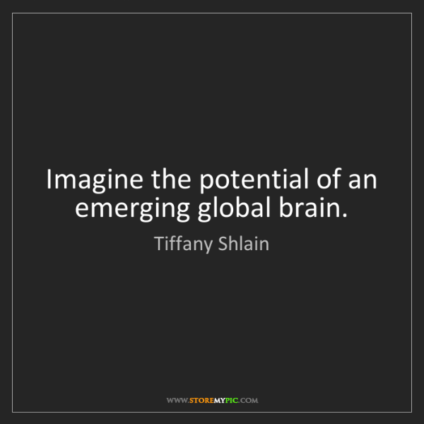 Tiffany Shlain: Imagine the potential of an emerging global brain.