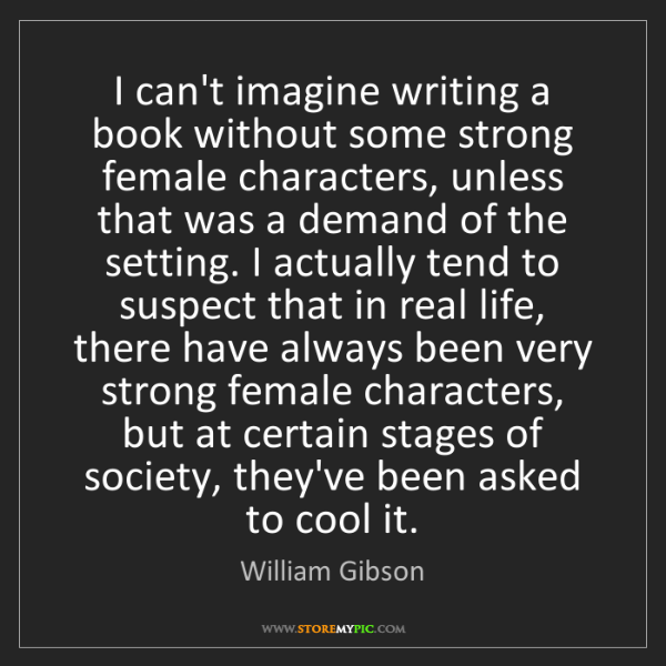 William Gibson: I can't imagine writing a book without some strong female...