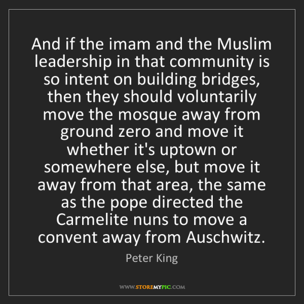 Peter King: And if the imam and the Muslim leadership in that community...