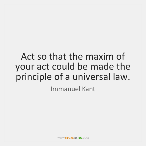Act so that the maxim of your act could be made the ...