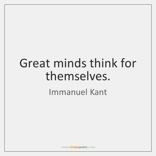 Great minds think for themselves.
