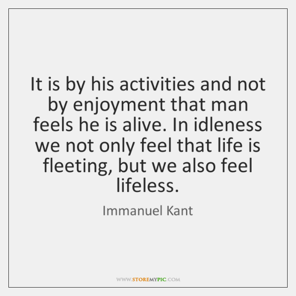 It is by his activities and not by enjoyment that man feels ...