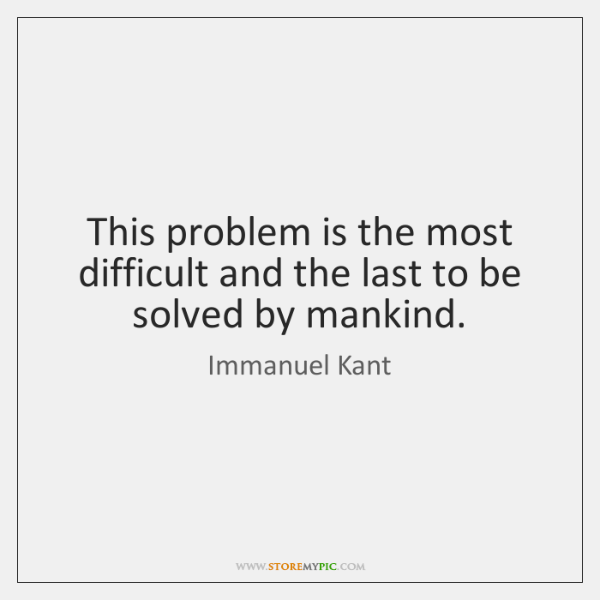 This problem is the most difficult and the last to be solved ...