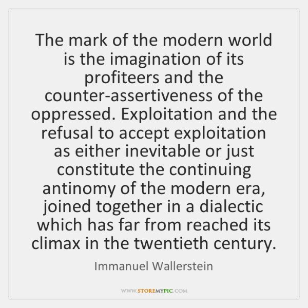 The mark of the modern world is the imagination of its profiteers ...