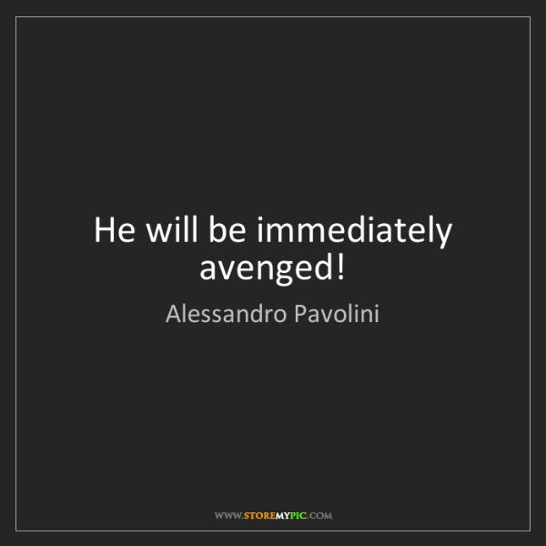 Alessandro Pavolini: He will be immediately avenged!