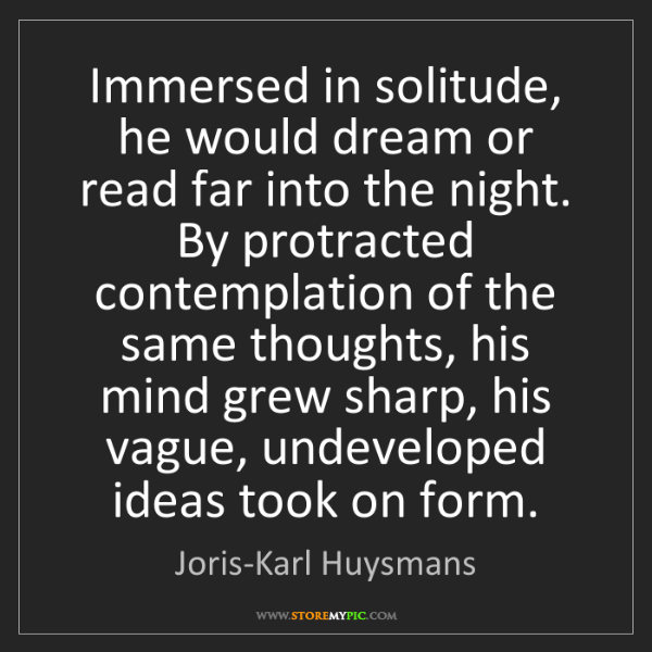 Joris-Karl Huysmans: Immersed in solitude, he would dream or read far into...