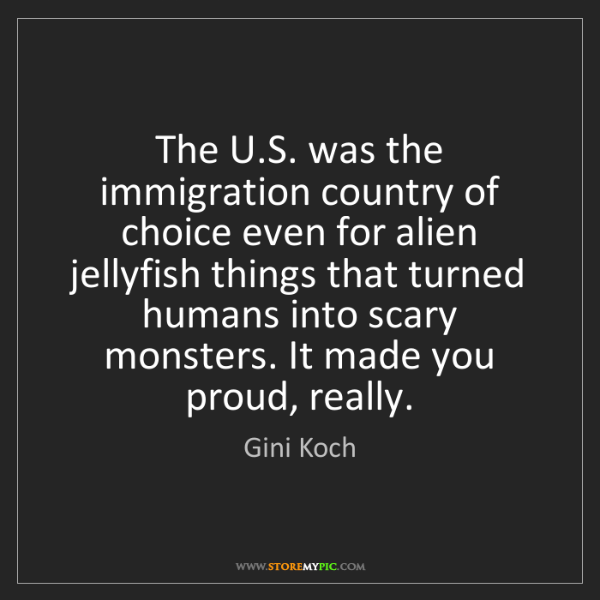 Gini Koch: The U.S. was the immigration country of choice even for...