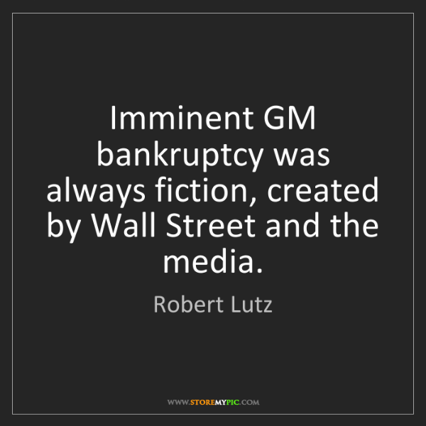 Robert Lutz: Imminent GM bankruptcy was always fiction, created by...