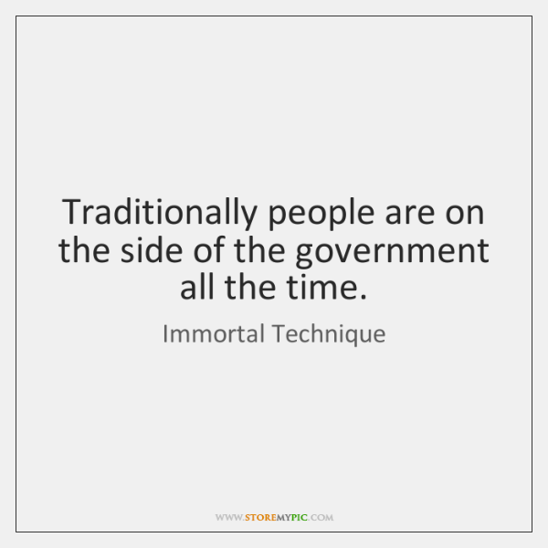 Traditionally people are on the side of the government all the time.
