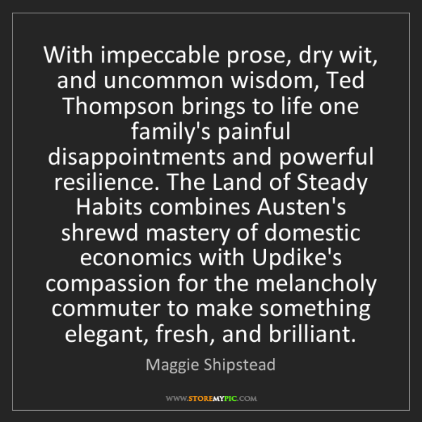 Maggie Shipstead: With impeccable prose, dry wit, and uncommon wisdom,...