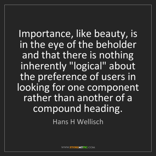 Hans H Wellisch: Importance, like beauty, is in the eye of the beholder...