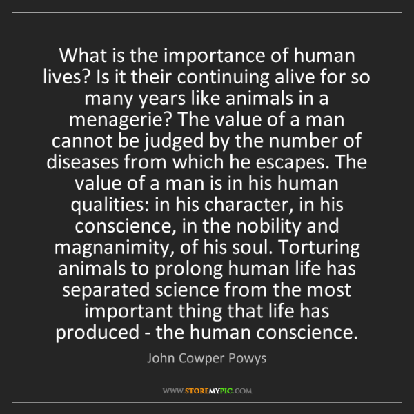 John Cowper Powys: What is the importance of human lives? Is it their continuing...