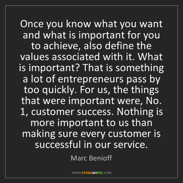 Marc Benioff: Once you know what you want and what is important for...