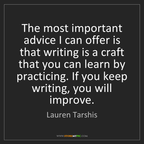Lauren Tarshis: The most important advice I can offer is that writing...
