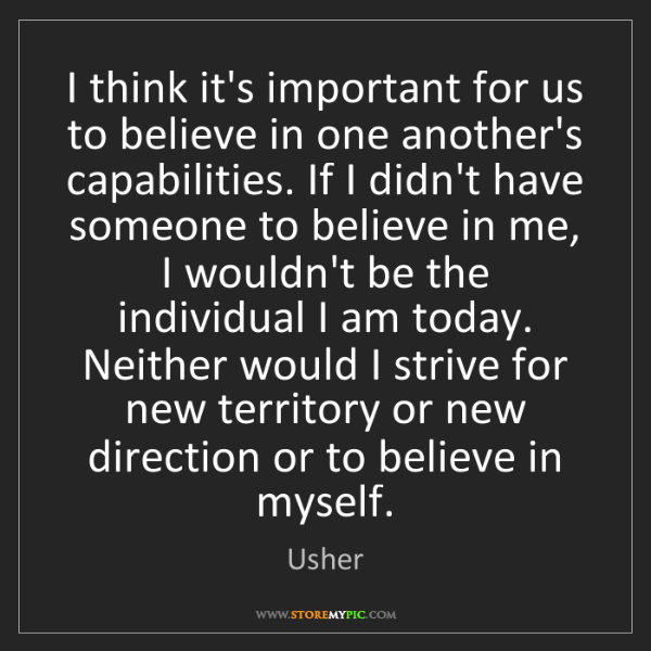 Usher: I think it's important for us to believe in one another's...