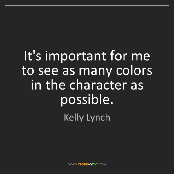 Kelly Lynch: It's important for me to see as many colors in the character...