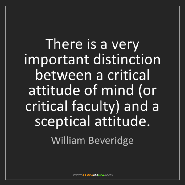 William Beveridge: There is a very important distinction between a critical...