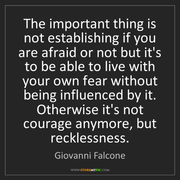 Giovanni Falcone: The important thing is not establishing if you are afraid...