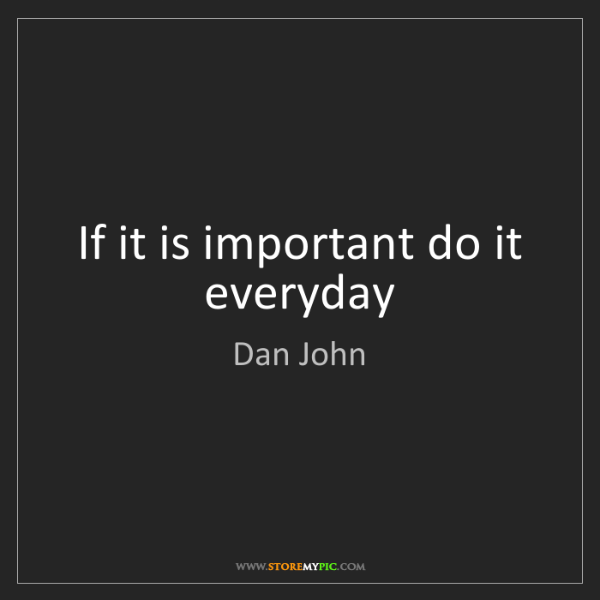 Dan John: If it is important do it everyday