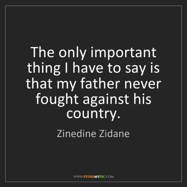 Zinedine Zidane: The only important thing I have to say is that my father...