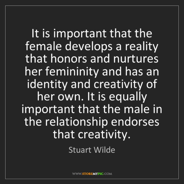 Stuart Wilde: It is important that the female develops a reality that...