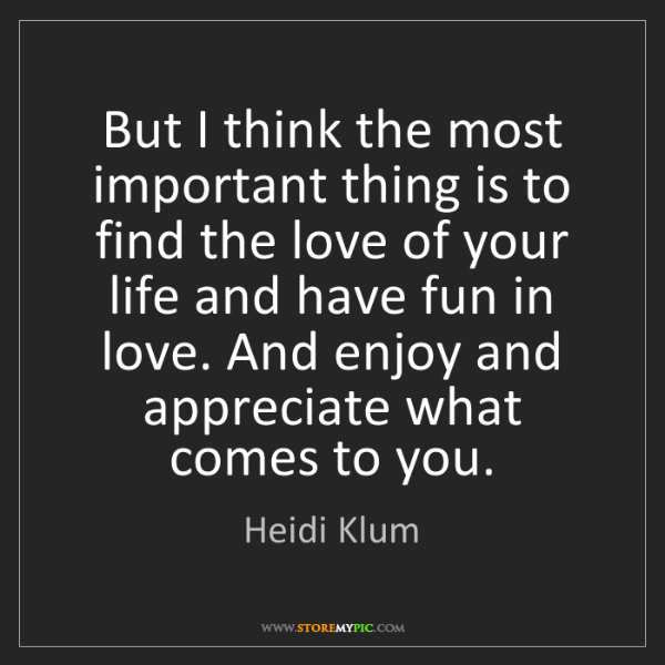 Heidi Klum: But I think the most important thing is to find the love...