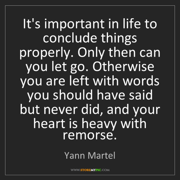 Yann Martel: It's important in life to conclude things properly. Only...