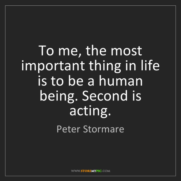 Peter Stormare: To me, the most important thing in life is to be a human...