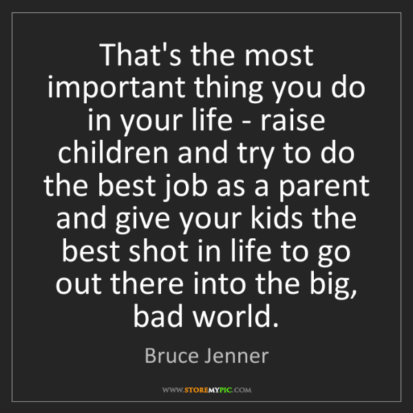 Bruce Jenner: That's the most important thing you do in your life -...