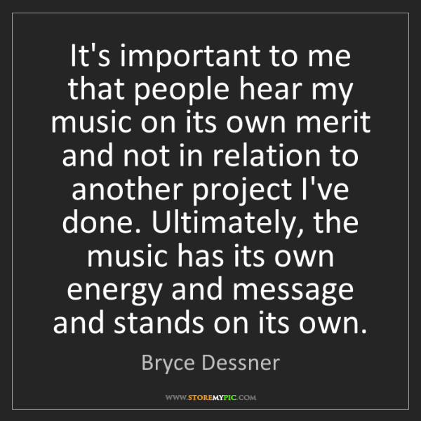 Bryce Dessner: It's important to me that people hear my music on its...