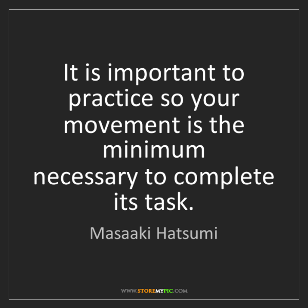 Masaaki Hatsumi: It is important to practice so your movement is the minimum...